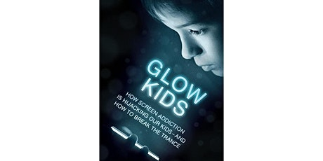 Glow Kids: How Screen Addiction is Hijacking our Kids tickets