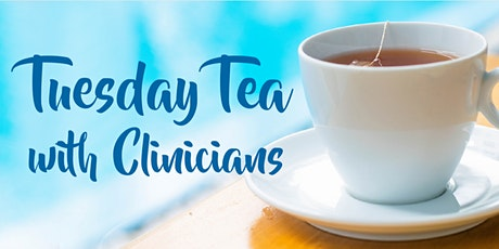 Tuesday Tea with Clinicians tickets