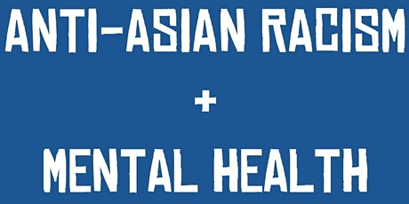 Anti-Asian Racism and Mental Health tickets
