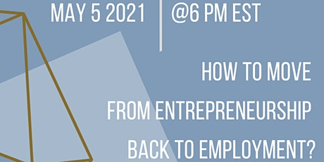 HOW TO MOVE FROM ENTREPRENEURSHIP BACK TO EMPLOYMENT tickets