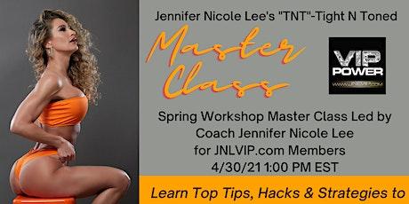 JENNIFER NICOLE LEE  SPRING FITNESS & FATLOSS MASTER CLASS! JNLVIP.COM tickets