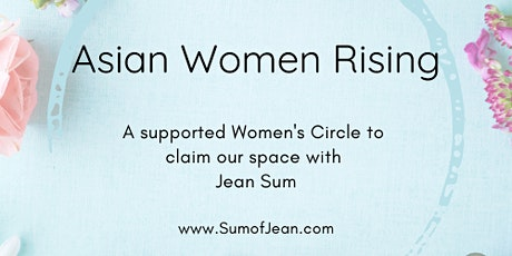 Asian Women Rising - A supported women's circle to claim our space tickets
