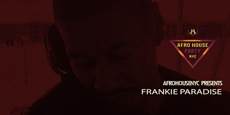 AFROHOUSENYC:  Presents FRANKIE PARADISE tickets