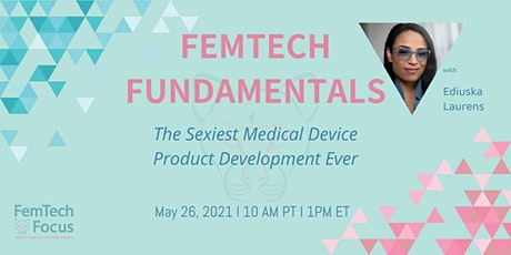 5/26, FemTech Fundamentals: The Sexiest Med Device Product Development Ever tickets
