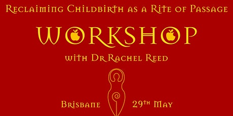 Reclaiming Childbirth as a Rite of Passage Workshop with Dr Rachel Reed tickets