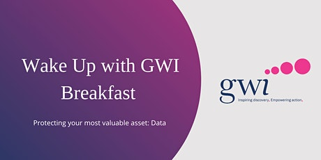 Wake Up with GWI Breakfast - Protecting your most valuable asset: Data tickets