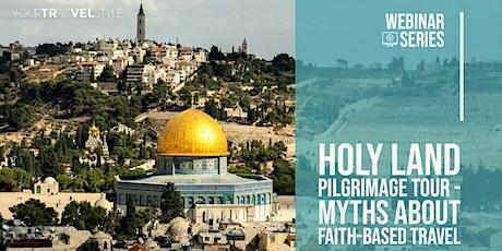 Webinar : Holy Land Pilgrimage Tour - Myths about Faith-based Travel tickets