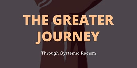 The Greater Journey:  Through Systemic Racism tickets
