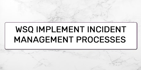 A-CERTS Training:WSQ Implement Incident Management Processes Run 111 tickets