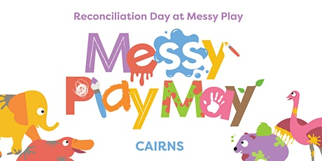 Reconciliation Day at Messy Play May - Cairns tickets
