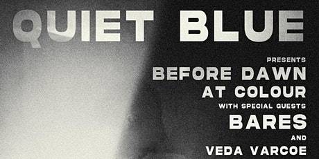 Quiet Blue Presents 'Before Dawn' with special guests Bares & Veda Varcoe tickets