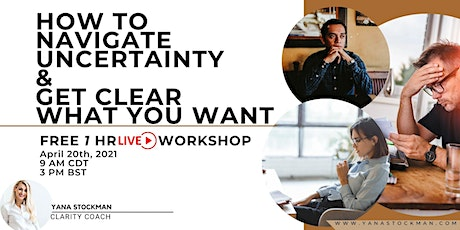 How to navigate Uncertainty and get clear what you want tickets