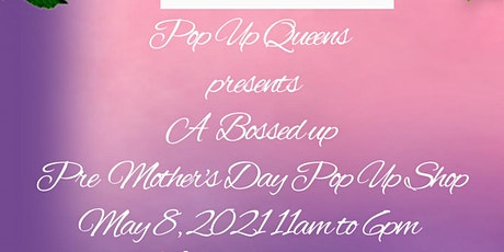 Pop Up Queens Presents A Bossed Up Mother's Day Pop Up Market Vendor Call tickets