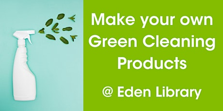 Make Your Own Green Cleaning Products @ Eden Library tickets