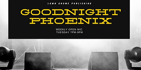 Goodnight Phoenix | Tuesday Night Open Mic tickets
