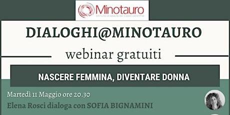 NASCERE FEMMINA, DIVENTARE DONNA - Dialoghi@Minotauro biglietti