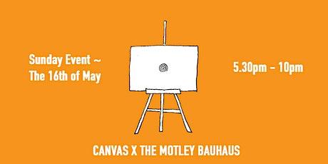 CANVAS x The Motley Bauhaus (Sunday) tickets