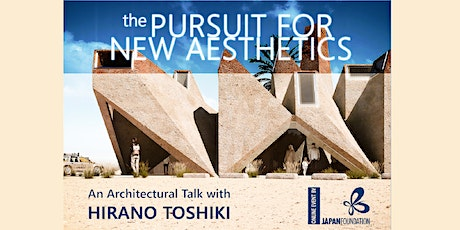 The Pursuit for New Aesthetics - An Architectural Talk with HIRANO Toshiki tickets