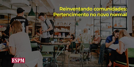 Reinventando Comunidades: Pertencimento no Novo Normal entradas