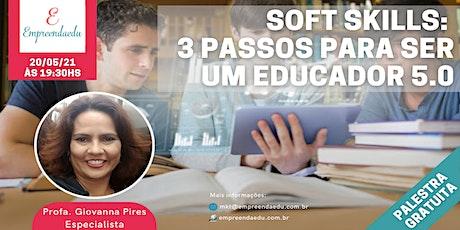 Soft Skills: 3 passos para ser um educador para o futuro ingressos