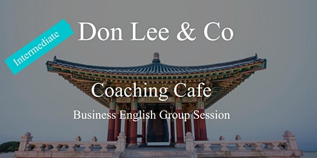 Don Lee Coaching  Cafe (Intermediate Business English Group Session) tickets