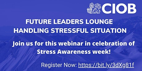 FUTURE LEADERS LOUNGE – HANDLING STRESSFUL SITUATIONS tickets