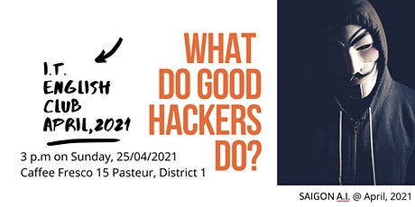 I.T. English club April | What do good hackers do? tickets