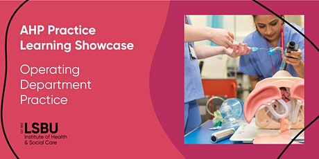 AHP Practice Learning Showcase - Operating Department Practice at LSBU tickets