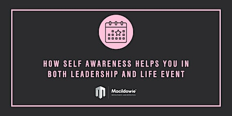 How Self Awareness Helps You in Both Leadership and Life Event tickets