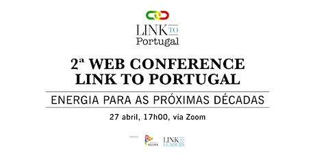Web Conference Link to Portugal:  Energias para a próxima década ingressos