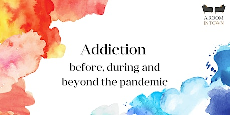 Addiction - Before, During and Beyond the Pandemic tickets