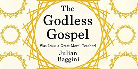 The Godless Gospel: Was Jesus a great moral teacher? tickets