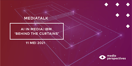 MediaTalk - AI in Media: IBM 'behind the curtains' tickets