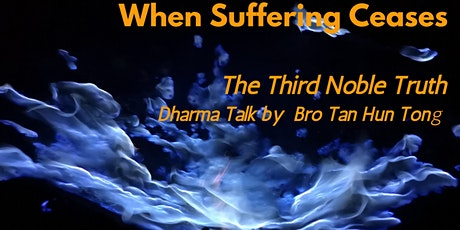When Suffering Ceases - The Third Noble Truth tickets