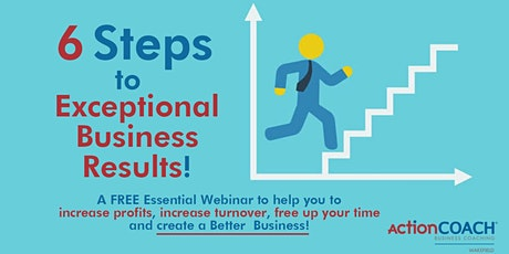 6 Steps To Exceptional Business Results! - FREE Webinar tickets
