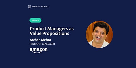 Webinar: Product Managers as Value Propositions by Amazon Product Leader tickets