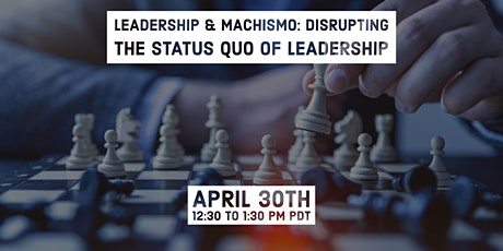 Leadership & Machismo: Disrupting the Status Quo of Leadership tickets