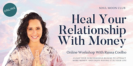 Heal Your Relationship With Money | Online Workshop & Energy Clearing tickets