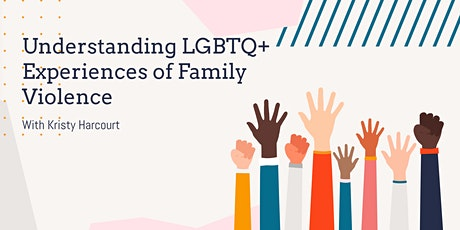 Understanding LGBTQ+ Experiences of Family Violence tickets