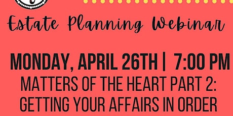 Estate Planning: Matters of the Heart Part 2: Getting Your Affairs in Order tickets
