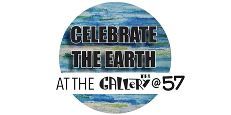 CELEBRATE THE EARTH AT THE GALLERY@57 tickets