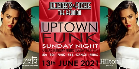 """UPTOWN FUNK"" The 80's & 90's Julianas & Riche Reunion 13-6-21 at Zeta Bar tickets"