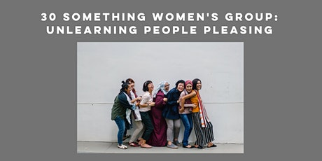 30 something Women's Group: Unlearning People Pleasing tickets
