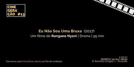 Cine Geração #13 | EU NÃO SOU UMA BRUXA ingressos