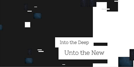 Into the Deep, Unto the New: Exhibition Opening Reception tickets