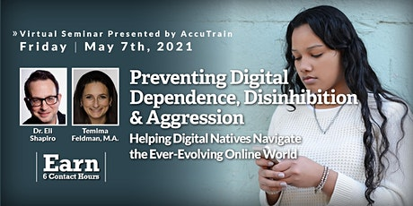 Preventing Digital Dependence, Disinhibition Virtual Seminar - May 7, 2021 tickets