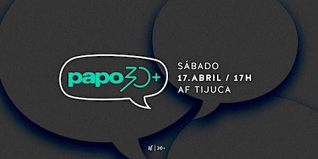 Papo 30+ | Sábado, 17/04, 17h ingressos