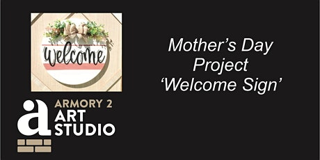 Mother's Day Project - Welcome Sign tickets