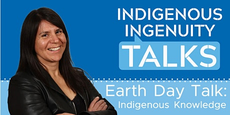 Earth Day Talk: Indigenous Knowledge - Indigenous Ingenuity Talks tickets