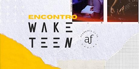 Wake Teen Caxias | Sábado, 17/04, às 18h ingressos
